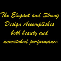 The Elegant and strong design accomplishes both beauty and unmatched performance